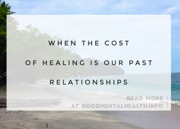 When the cost of healing is our past relationships