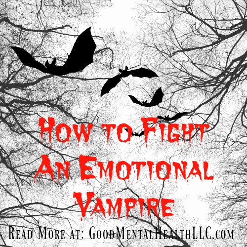 Wooden Stake, Crucifix, or Holy Water? How to fight an Emotional Vampire