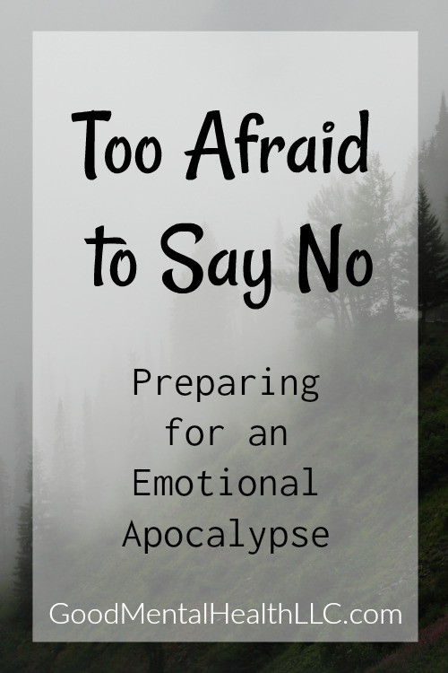 Too Afraid to Say No: Preparing for an Emotional Apocalypse