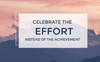 Celebrate the effort, instead of the achievement